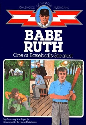 Babe Ruth: One of Baseball's Greatest (Childhood of Famous Americans) Cover Image