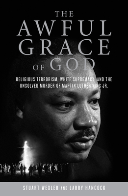 The Awful Grace of God: Religious Terrorism, White Supremacy, and the Unsolved Murder of Martin Luther King, Jr. Cover Image