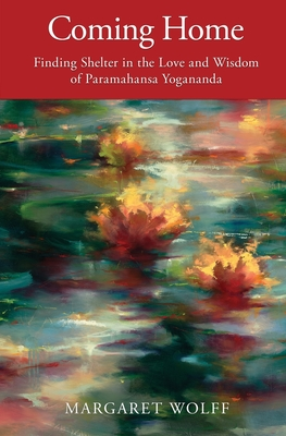 Coming Home: Finding Shelter in the Love and Wisdom of Paramahansa Yogananda Cover Image