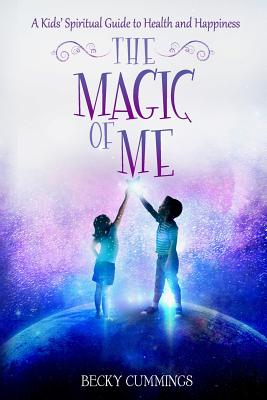 The Magic of Me: A Kids' Spiritual Guide to Health and Happiness Cover Image