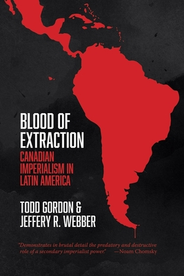 Blood of Extraction: Canadian Imperialism in Latin America Cover Image