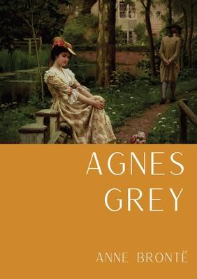 Agnes Grey: Le premier d'Anne Brontë, fondé sur la propre expérience de l'auteure comme gouvernante Cover Image