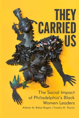 They Carried Us: The Social Impact of Philadelphia's Black Women Leaders Cover Image