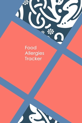 Food Allergies Tracker: Discover Food Intolerances and Allergies: A Food Diary that Tracks your Triggers and Symptoms Cover Image