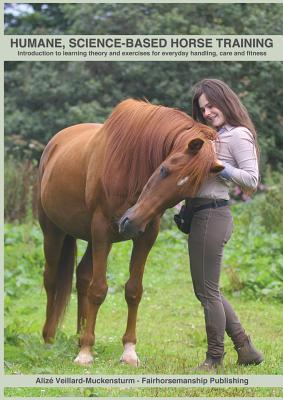 Humane, Science-Based Horse Training: Introduction to Learning Theory and Exercises for Everyday Handling, Care and Fitness Cover Image