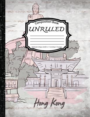 Unruled Composition Book: Notebook College ruled: Hong Kong: (Notebook 8.5 x 11 inch, Paper 150 pages) Cover Image