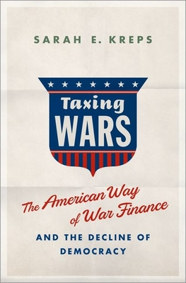 Taxing Wars: The American Way of War Finance and the Decline of Democracy Cover Image