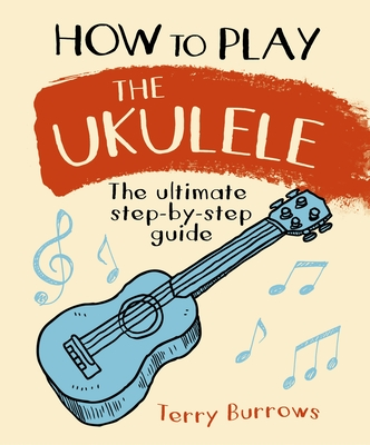 How to Play the Ukulele: The Ultimate Step-By-Step Guide Cover Image