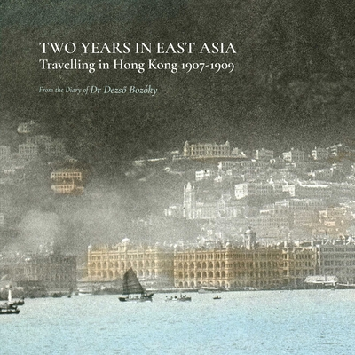 Two Years in East Asia: Travelling in Hong Kong 1907–1909 Cover Image