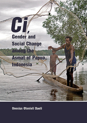 Cover for CI, Gender and Social Change Among the Asmat of Papua, Indonesia