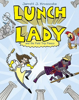 Lunch Lady and the Field Trip Fiasco Cover