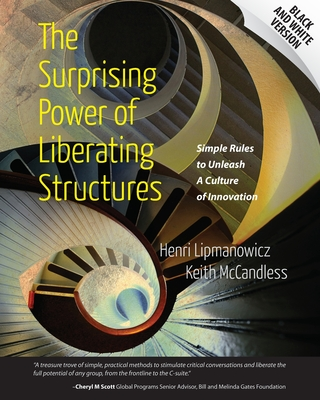 The Surprising Power of Liberating Structures: Simple Rules to Unleash A Culture of Innovation (Black and White Version) Cover Image