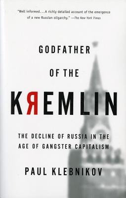 Godfather of the Kremlin: The Decline of Russia in the Age of Gangster Capitalism Cover Image