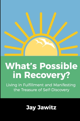 What's Possible in Recovery?: Living in Fulfillment and Manifesting the Treasure of Self-Discovery Cover Image