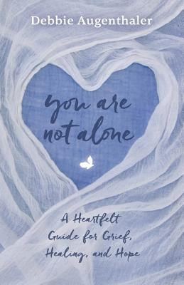 You Are Not Alone: A Heartfelt Guide to Grief, Healing, and Hope Cover Image