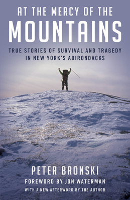 At the Mercy of the Mountains: True Stories Of Survival And Tragedy In New York's Adirondacks Cover Image