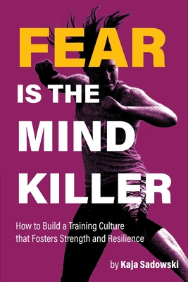 Fear is the Mind Killer: How to Build a Training Culture that Fosters Strength and Resilience Cover Image
