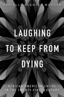 Laughing to Keep from Dying: African American Satire in the Twenty-First Century (New Black Studies Series) Cover Image