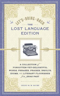 Let's Bring Back: The Lost Language Edition: A Collection of Forgotten-Yet-Delightful Words, Phrases, Praises, Insults, Idioms, and Literary Flourishes from Eras Past Cover Image
