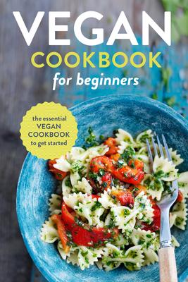 Vegan Cookbook for Beginners: The Essential Vegan Cookbook to Get Started Cover Image