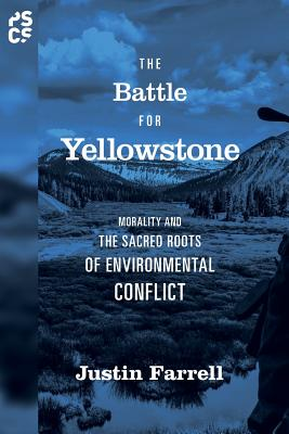 The Battle for Yellowstone: Morality and the Sacred Roots of Environmental Conflict (Princeton Studies in Cultural Sociology #71) Cover Image