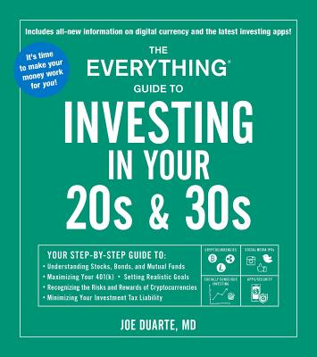 The Everything Guide to Investing in Your 20s & 30s: Your Step-by-Step Guide to: * Understanding Stocks, Bonds, and Mutual Funds * Maximizing Your 401(k) * Setting Realistic Goals * Recognizing the Risks and Rewards of Cryptocurrencies * Minimizing Your Investment Tax Liability (Everything®) Cover Image