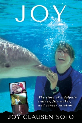 Joy: The story of a dolphin trainer, filmmaker, and cancer survivor. Cover Image
