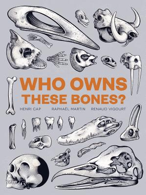 Who Owns These Bones by Henri Cap, Raphael Martin, and Renaud Vigourt