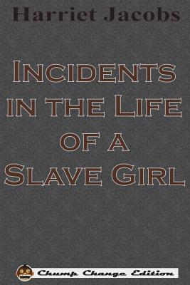 Incidents in the Life of a Slave Girl (Chump Change Edition) Cover Image