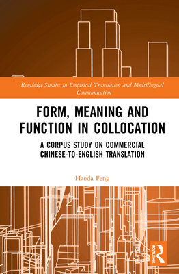 Form, Meaning and Function in Collocation: A Corpus Study on Commercial Chinese-to-English Translation Cover Image