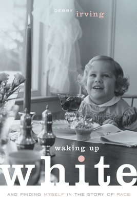 Waking Up White, and Finding Myself in the Story of Race Debby Irving, Elephant Room Press, $19.99,