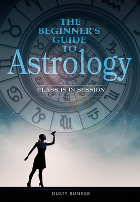 The Beginner's Guide to Astrology: Class Is in Session Cover Image