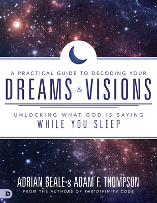 A Practical Guide to Decoding Your Dreams and Visions: Unlocking What God Is Saying While You Sleep Cover Image