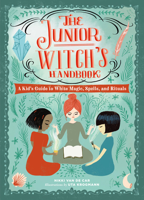 The Junior Witch's Handbook: A Kid's Guide to White Magic, Spells, and Rituals Cover Image