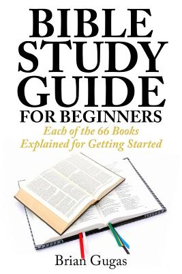 Bible Study Guide for Beginners: Each of the 66 Books Explained for Getting Started Cover Image