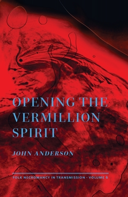 Opening the Vermillion Spirit (Folk Necromancy in Transmission #6) Cover Image