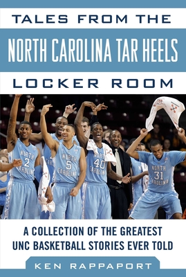 Tales from the North Carolina Tar Heels Locker Room: A Collection of the Greatest UNC Basketball Stories Ever Told Cover Image