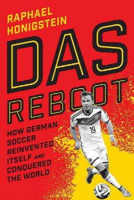 Das Reboot: How German Soccer Reinvented Itself and Conquered the World Cover Image