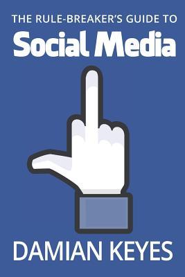The Rule-Breaker's Guide to Social Media Cover Image