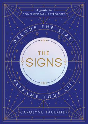 The Signs: Decode the Stars, Reframe Your Life Cover Image