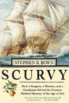 Scurvy: How a Surgeon, a Mariner, and a Gentleman Solved the Greatest Medical Miracle of the Age of Sail Cover Image