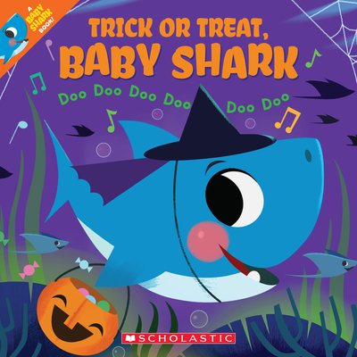 Trick or Treat, Baby Shark!: Doo Doo Doo Doo Doo Doo (A Baby Shark Book) Cover Image