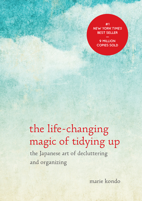 The Life-Changing Magic of Tidying Up: The Japanese Art of Decluttering and Organizing (The Life Changing Magic of Tidying Up) Cover Image