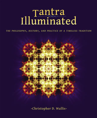 Tantra Illuminated: The Philosophy, History, and Practice of a Timeless Tradition Cover Image