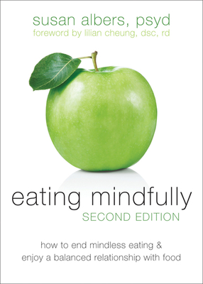 Eating Mindfully: How to End Mindless Eating and Enjoy a Balanced Relationship with Food Cover Image