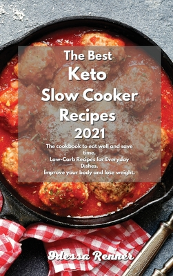 The Best Keto Slow Cooker Recipes 2021: The cookbook to eat well and save time. Low-Carb Recipes for Everyday Dishes. Improve your body and lose weigh Cover Image