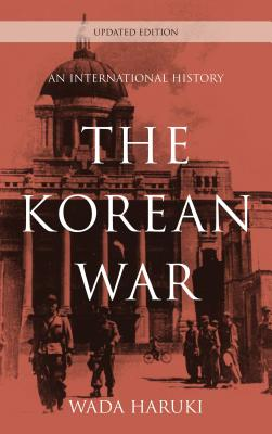 The Korean War: An International History, Updated Edition (Asia/Pacific/Perspectives) Cover Image