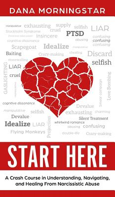 Start Here: A Crash Course in Understanding, Navigating, and Healing From Narcissistic Abuse Cover Image