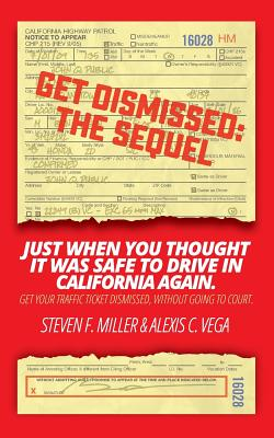 GetDismissed: The Sequel: Just When You Thought It Was Safe To Drive In California Again. Get your traffic ticket dismissed, without Cover Image