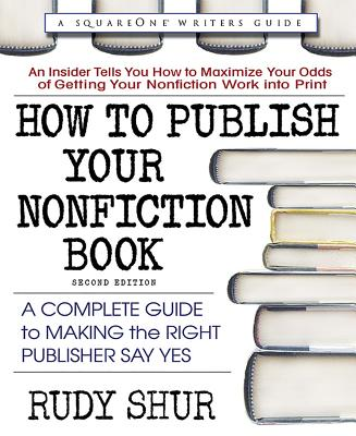 How to Publish Your Nonfiction Book, Second Edition: A Complete Guide to Making the Right Publisher Say Yes Cover Image